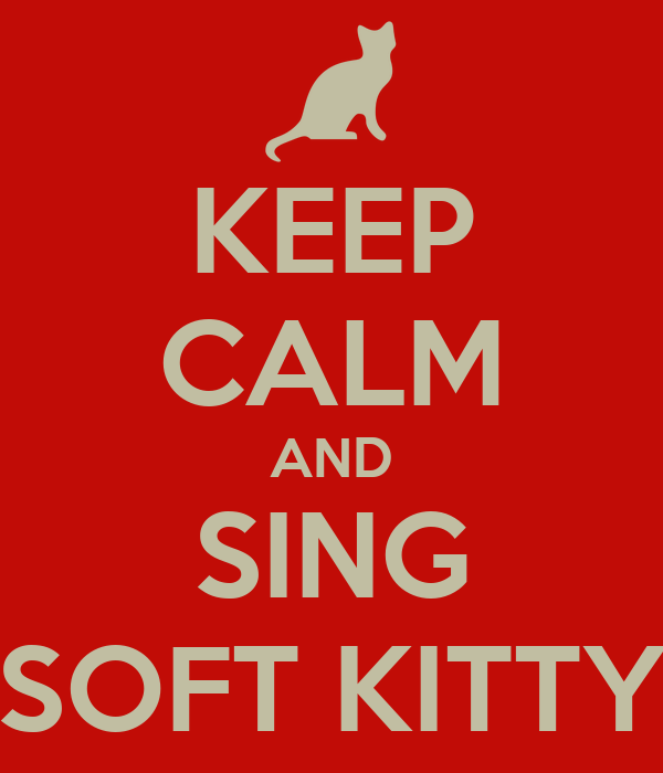 "KEEP CALM AND SING ""SOFT KITTY"""