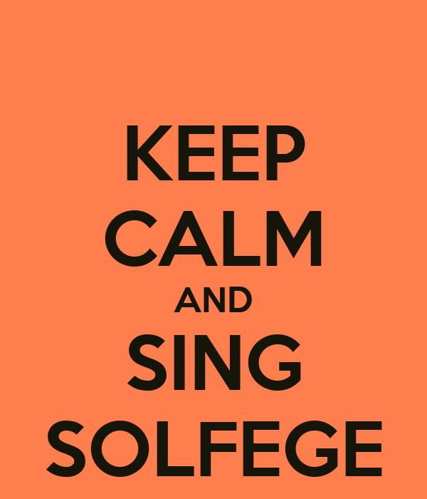 KEEP CALM AND SING SOLFEGE