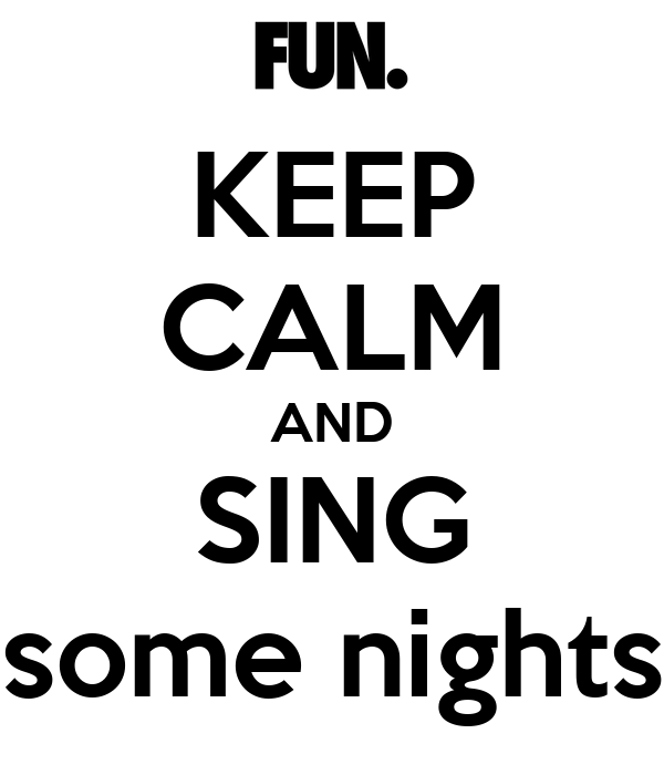 KEEP CALM AND SING some nights