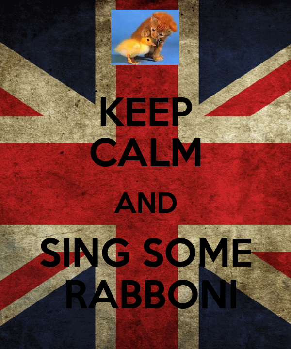 KEEP CALM AND SING SOME  RABBONI