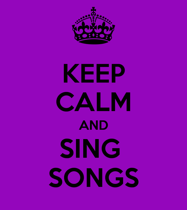 KEEP CALM AND SING  SONGS