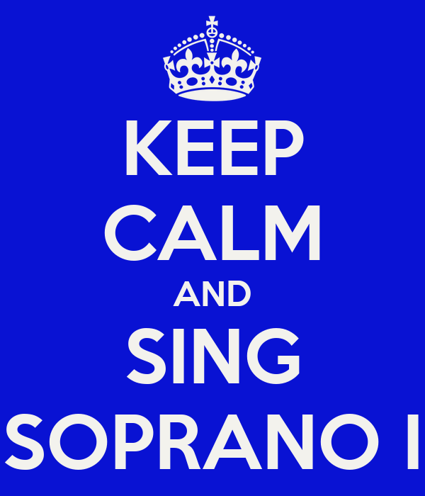 KEEP CALM AND SING SOPRANO I