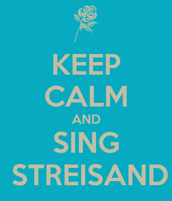 KEEP CALM AND SING  STREISAND