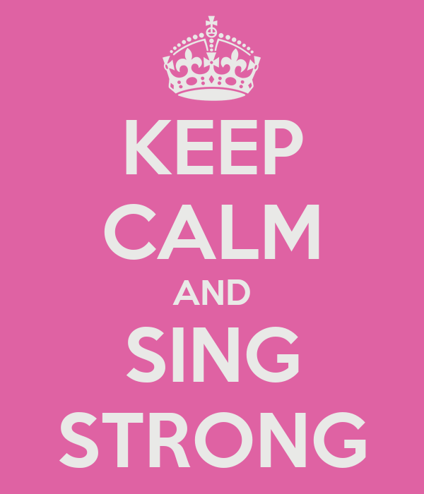 KEEP CALM AND SING STRONG