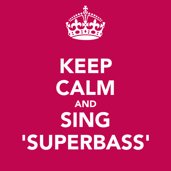 KEEP CALM AND SING 'SUPERBASS'