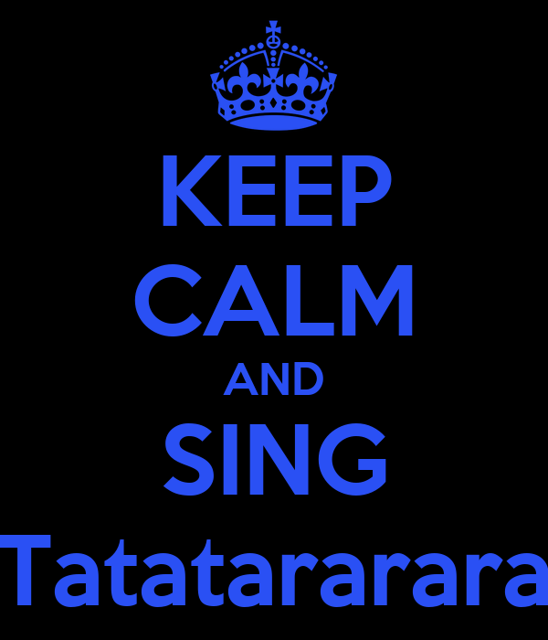 KEEP CALM AND SING Tatatararara