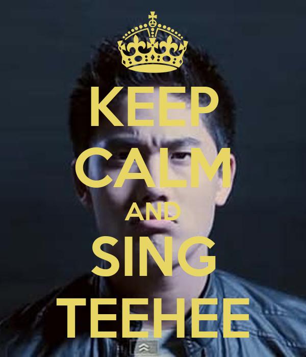 KEEP CALM AND SING TEEHEE