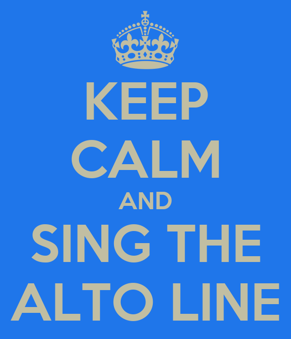 KEEP CALM AND SING THE ALTO LINE