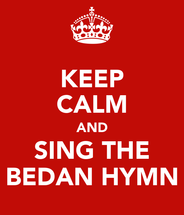 KEEP CALM AND SING THE BEDAN HYMN