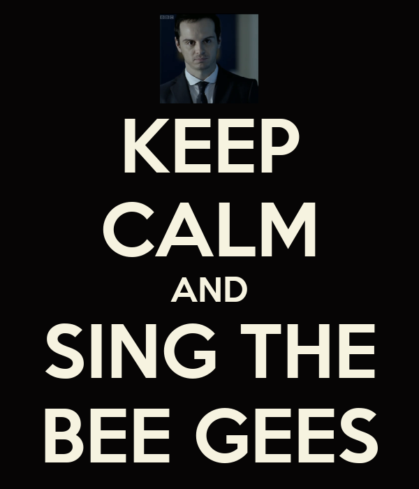 KEEP CALM AND SING THE BEE GEES