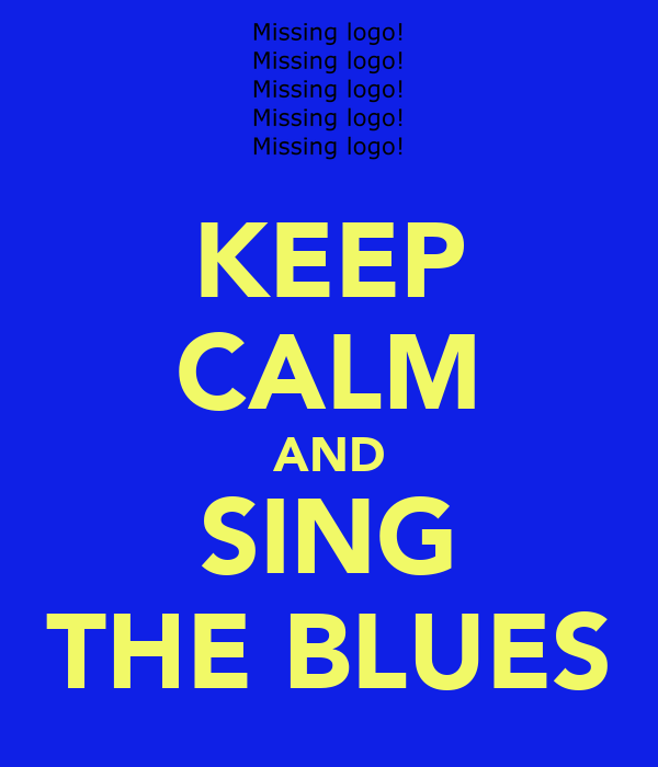 KEEP CALM AND SING THE BLUES