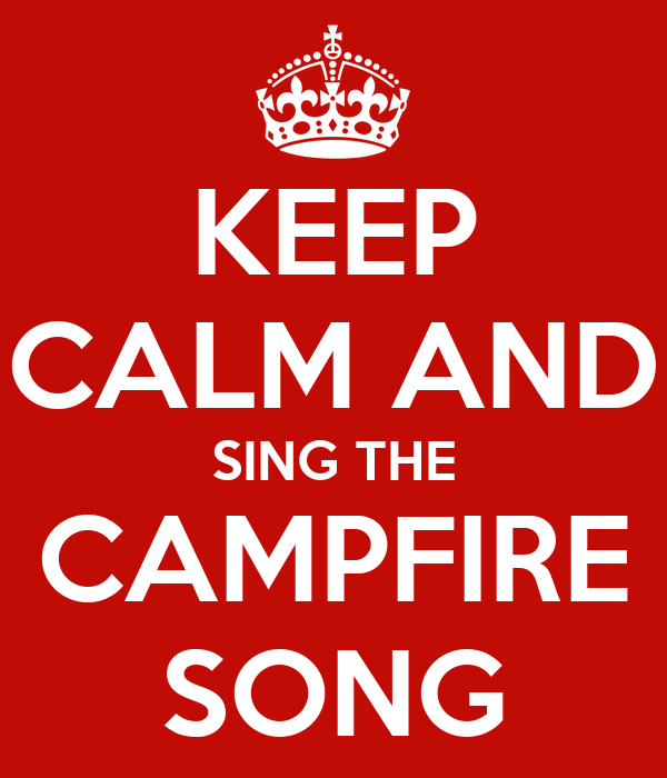 KEEP CALM AND SING THE CAMPFIRE SONG