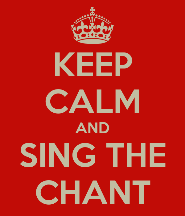 KEEP CALM AND SING THE CHANT