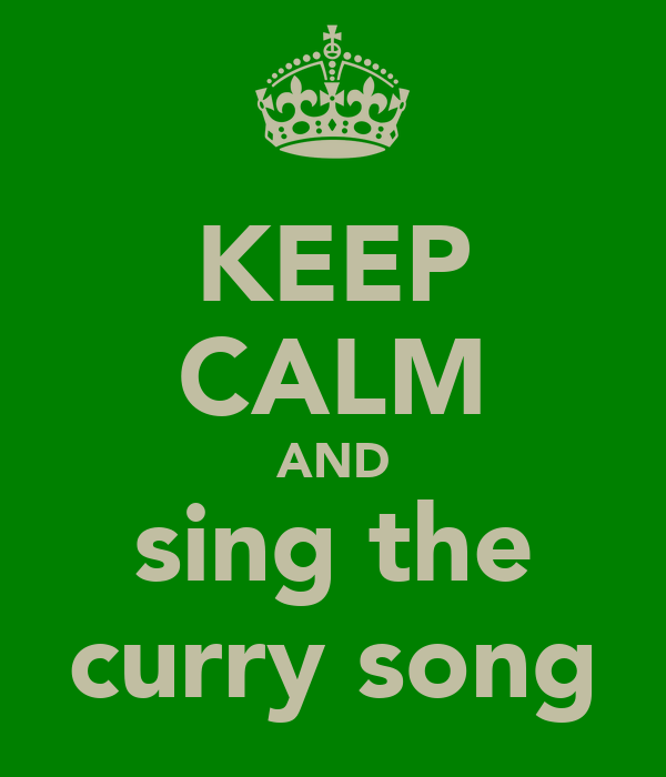 KEEP CALM AND sing the curry song