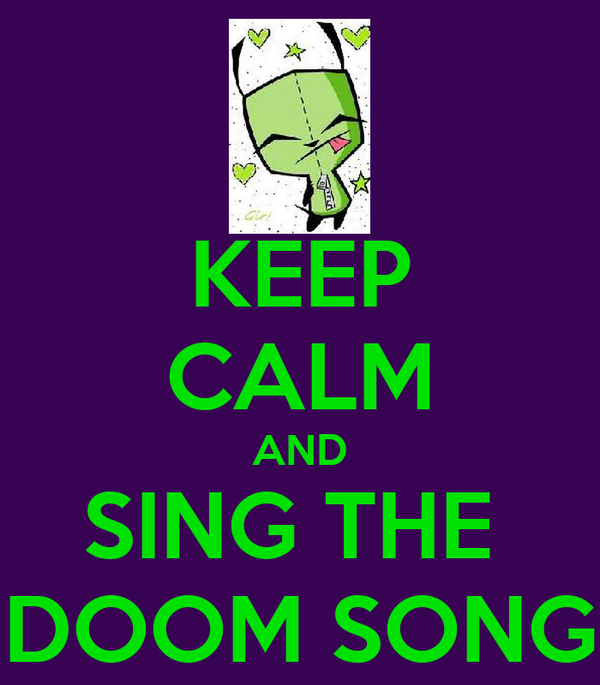 KEEP CALM AND SING THE  DOOM SONG