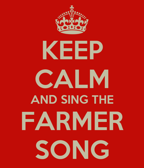 KEEP CALM AND SING THE FARMER SONG