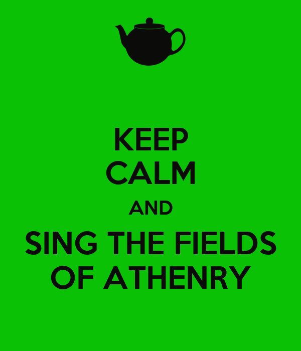 KEEP CALM AND SING THE FIELDS OF ATHENRY