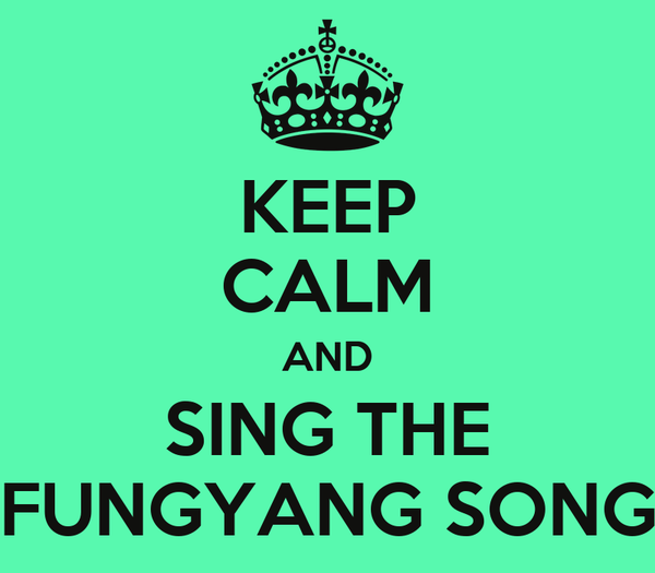 KEEP CALM AND SING THE FUNGYANG SONG