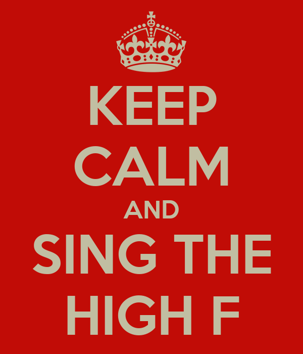 KEEP CALM AND SING THE HIGH F