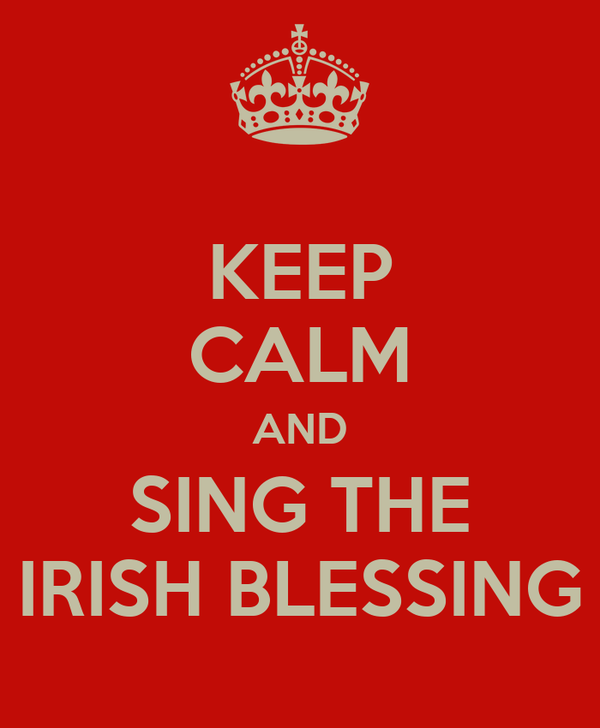 KEEP CALM AND SING THE IRISH BLESSING