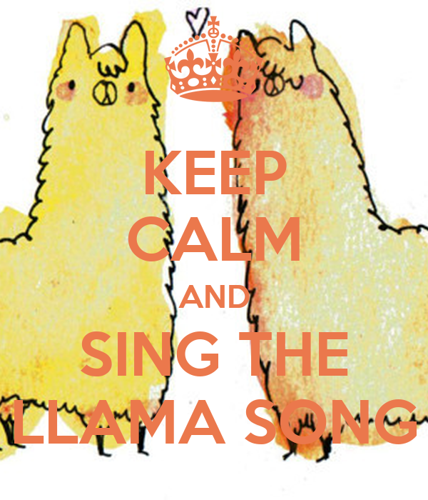 KEEP CALM AND SING THE LLAMA SONG