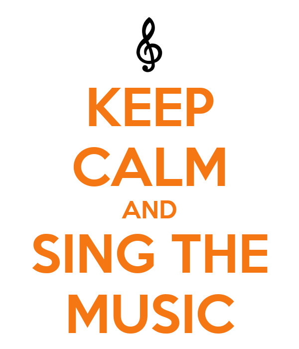KEEP CALM AND SING THE MUSIC