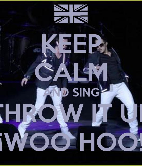 KEEP CALM AND SING THROW IT UP ¡WOO HOO!