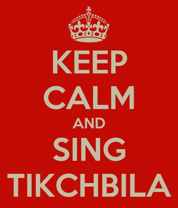 KEEP CALM AND SING TIKCHBILA