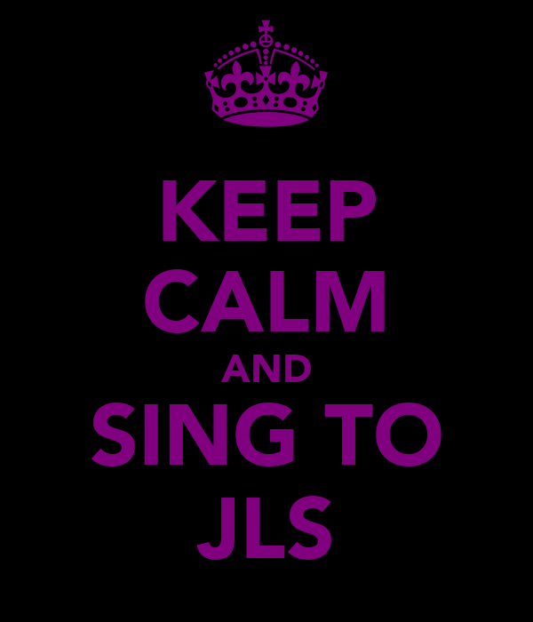 KEEP CALM AND SING TO JLS