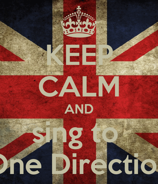 KEEP CALM AND sing to  One Direction
