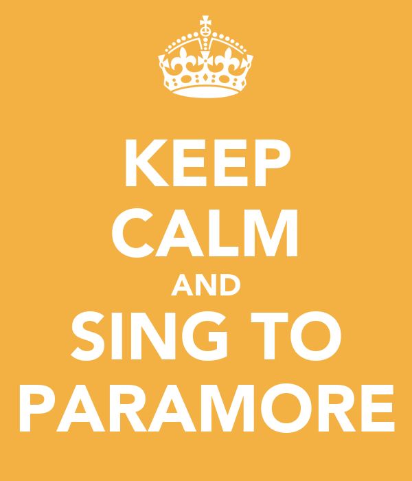 KEEP CALM AND SING TO PARAMORE