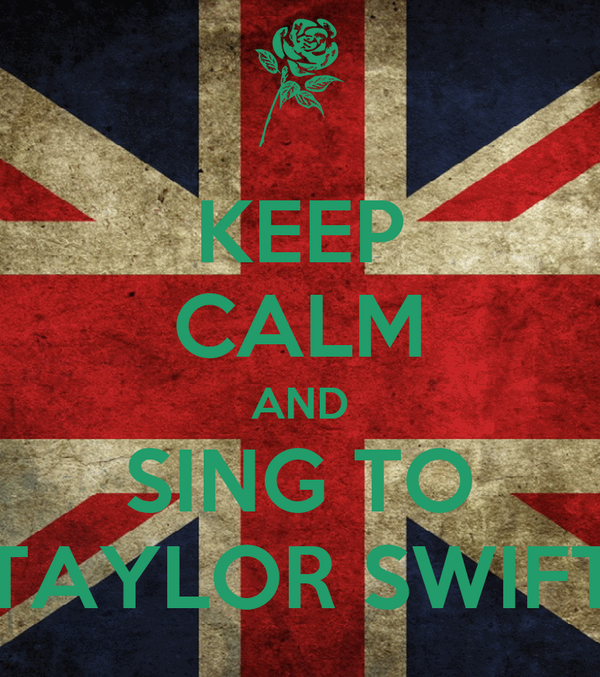 KEEP CALM AND SING TO TAYLOR SWIFT