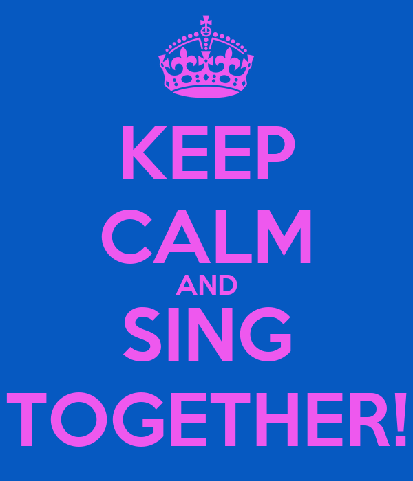 KEEP CALM AND SING TOGETHER!