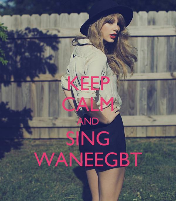 KEEP CALM AND SING WANEEGBT
