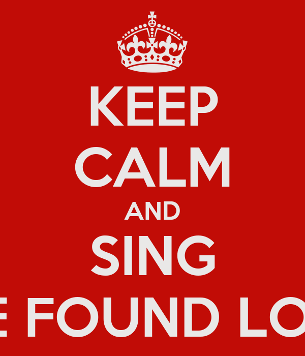 KEEP CALM AND SING WE FOUND LOVE
