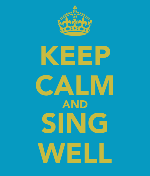KEEP CALM AND SING WELL