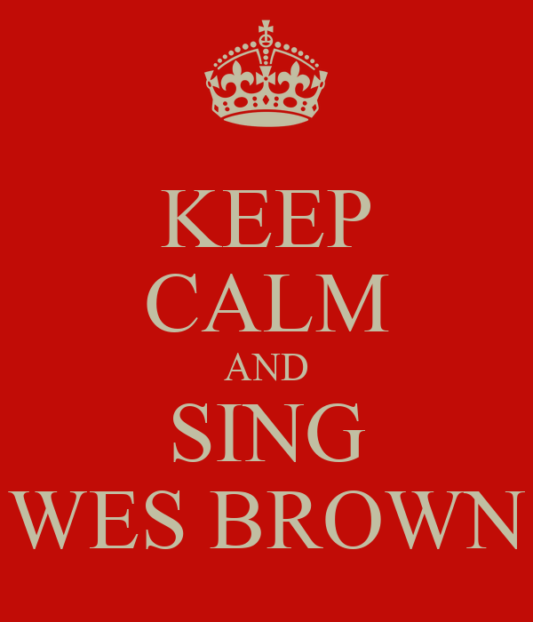 KEEP CALM AND SING WES BROWN
