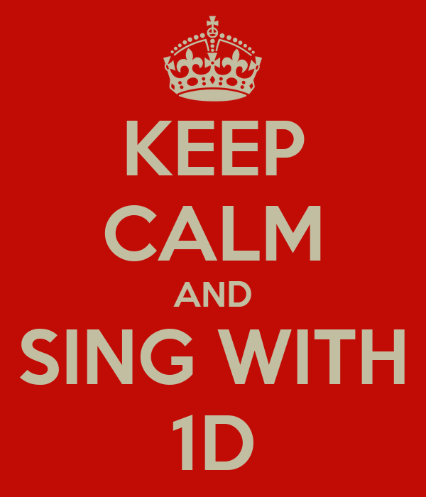 KEEP CALM AND SING WITH 1D