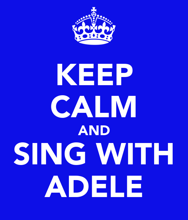 KEEP CALM AND SING WITH ADELE
