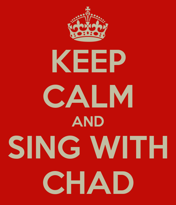 KEEP CALM AND SING WITH CHAD