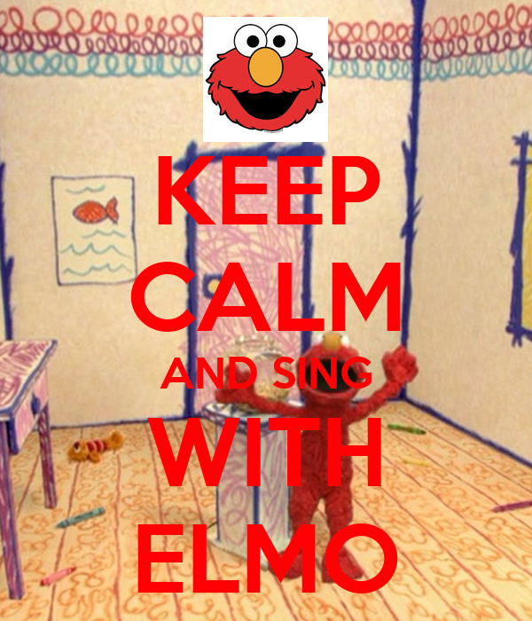 KEEP CALM AND SING WITH ELMO
