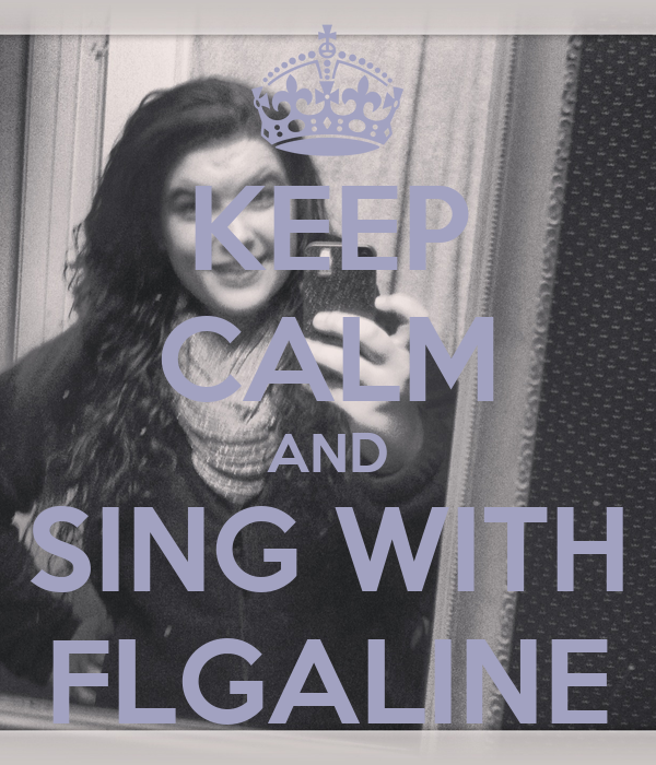 KEEP CALM AND SING WITH FLGALINE