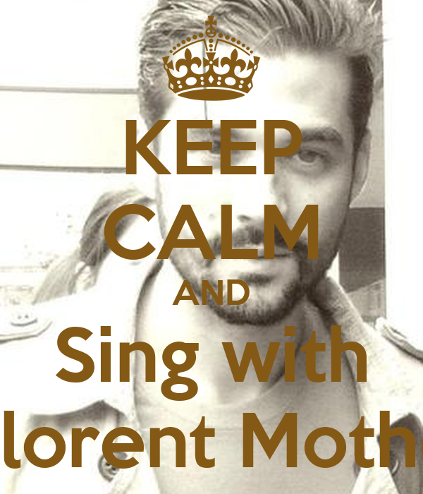 KEEP CALM AND Sing with Florent Mothe