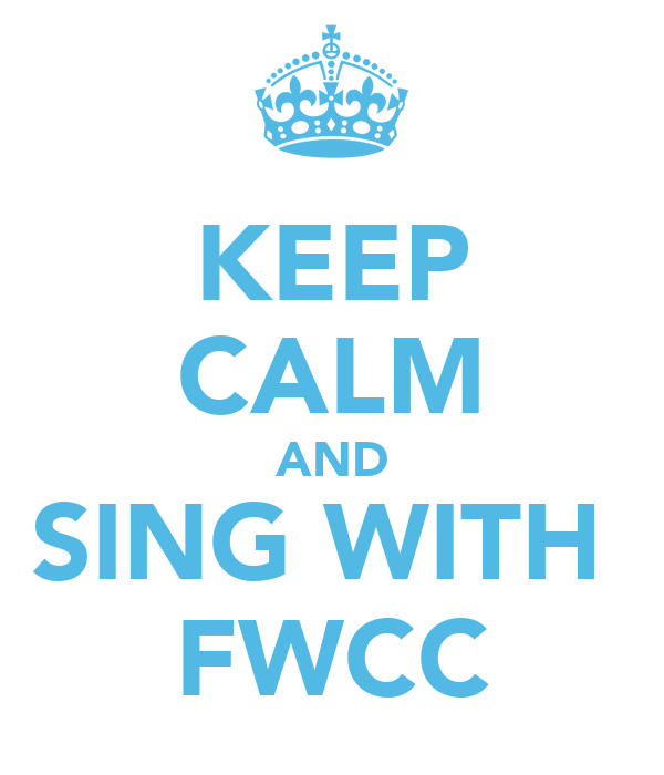 KEEP CALM AND SING WITH  FWCC
