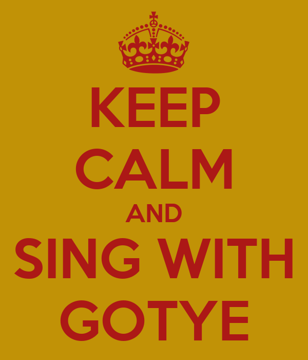 KEEP CALM AND SING WITH GOTYE