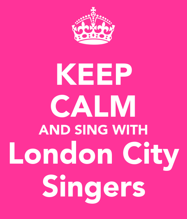 KEEP CALM AND SING WITH London City Singers