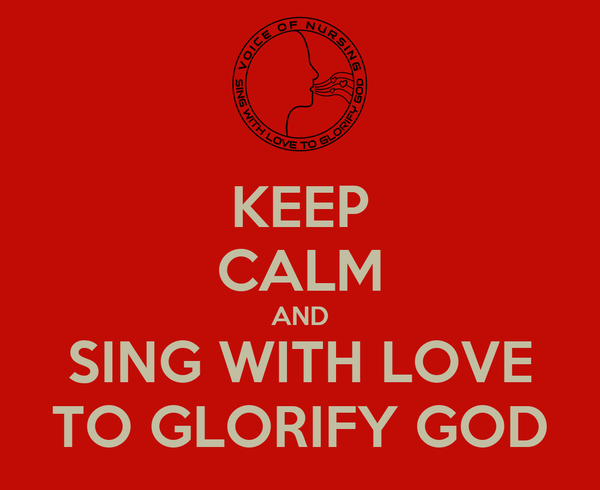 KEEP CALM AND SING WITH LOVE TO GLORIFY GOD