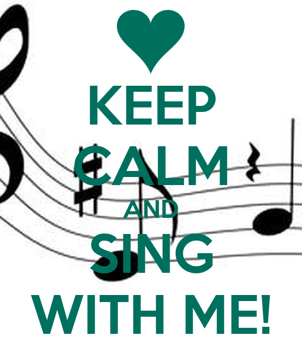 KEEP CALM AND SING WITH ME!