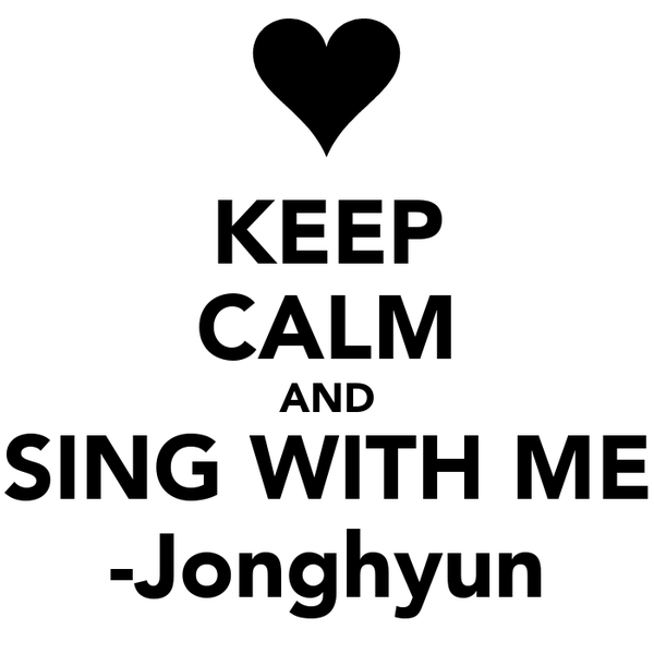 KEEP CALM AND SING WITH ME -Jonghyun