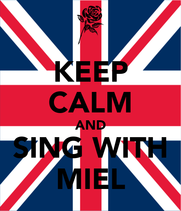KEEP CALM AND SING WITH MIEL